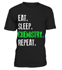 "# Eat Sleep Chemistry Repeat Funny T-Shirt .  Special Offer, not available in shops      Comes in a variety of styles and colours      Buy yours now before it is too late!      Secured payment via Visa / Mastercard / Amex / PayPal      How to place an order            Choose the model from the drop-down menu      Click on ""Buy it now""      Choose the size and the quantity      Add your delivery address and bank details      And that's it!      Tags: For all the school teachers, chemistry…"