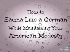 A guide to navigating German saunas.