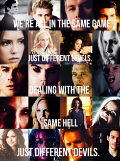 """We're all in the same game; just different levels. Dealing with the same hell; just different devils"" Tvd & TO"
