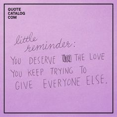 """""""Little reminder: You deserve the love you keep trying to give everyone else."""" Little reminder: You deserve the love you keep trying to give everyone else. Pretty Words, Beautiful Words, Cool Words, Words Quotes, Wise Words, Me Quotes, Sayings, 365 Jar, Happy Words"""