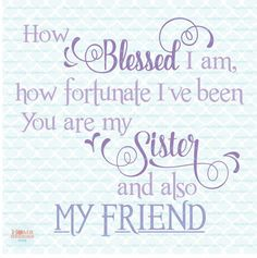 How Blessed I Am Daughter Quote svg files for Cricut Silhouette cut files Blessings svg Friend Quote svg Wedding svg by HomeberriesSVG on Etsy My Dad Quotes, Sister Quotes, Family Quotes, Sister Poems, Love My Sister, To My Daughter, My Love, Daughters, Nutrition Sportive