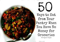 50 ways to eat from your pantry when you have no money for groceries, or want to save money.
