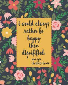 I Would Always Rather Be Happy Than Dignified Jane Eyre Quote Charlotte Bronte Literary Print by TheBrownDeer Book Quotes, Art Quotes, Life Quotes, Inspirational Quotes, Career Quotes, Dream Quotes, Quotable Quotes, Wisdom Quotes, Success Quotes