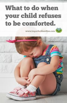 It's hard to step back when your child is feeling big emotions. Here are some tips for responding when your child refuses to be comforted, from rejecting a hug to lashing out in anger.