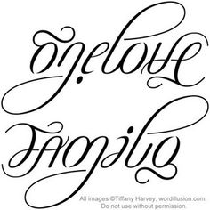 """One Love"" & ""Family"" Ambigram Tattoo: LOVE this for my other wrist. I'd have my kids in one wrist, and this on the other"