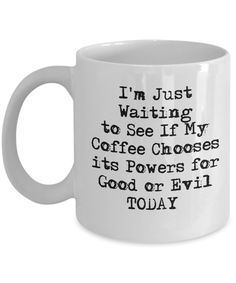 Funny Coffee Lovers Mug I'm Just Waiting to See if My Coffee Good or Evil Today by Blue Feather Web Coffee Mug Quotes, Funny Coffee Mugs, Coffee Humor, Funny Mugs, Coffee Lover Gifts, Coffee Lovers, Coffee Shop, Coffee Cups, Coffee Coffee