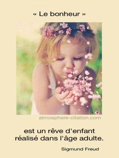 Le bonheur est un rêve d'enfant réalisé dans l'âge adulte. -Sigmund Freud