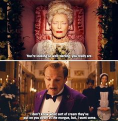 """You're looking so well, darling, you really are. I don't know what sort of cream they've put on you down at the morgue, but, I want some."" (Grand Budapest Hotel)"