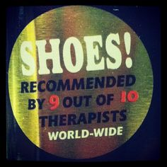 SHOES! Recommended by 9 out of 10 therapists. World-Wide