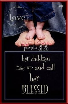 Proverbs 31:28 the Mother I want to be