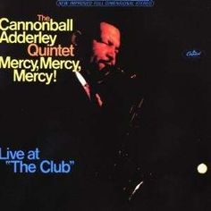 """The Cannonball Adderley Quintet Live at """"The Club"""" - Mercy, Mercy, Mercy! Tag Pin, Cannonball Adderley, Hard Bop, Awesome Definition, Classic Jazz, Electric Piano, Soul Jazz, Pop Hits, Jazz Artists"""