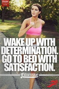 Wake up with determination; go to bed with satisfaction