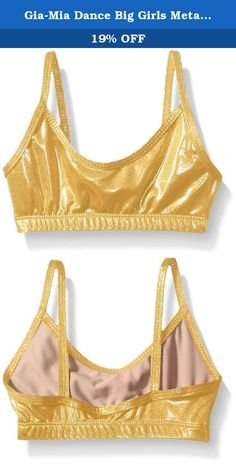 Gia-Mia Dance Big Girls Metallic Bra Top, Gold, Medium. Shine on the stage and off with this metallic shimmer bra top. 4-way stretch premium metallic fabric is front lined with a 1 inch.