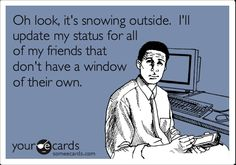 haha no joke. The first day it snows each winter, is the day I HATE FaceBook. Its so annoying. OMG SNOWWW!  Ooooh Snow, I wanna kiss in the snow.   Snow, now I feel cold. Whoa. Its so stupid. Stupid.. Image Facebook, Haha, No Kidding, Funny Quotes, Funny Memes, Sarcastic Quotes, It's Funny, Funny Happy, Jokes