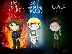 Katniss: Girl on Fire Peeta: Boy with the Bread ....and then there is Gale