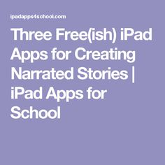 Three Free(ish) iPad Apps for Creating Narrated Stories | iPad Apps for School