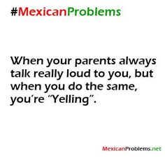 Mexican Problem #3184 - Mexican Problems. This is my mom for sure. Every time I open my mouth.