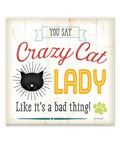 Another great find on #zulily! 'You Say Crazy Cat Lady' Wall Sign by Stupell Industries #zulilyfinds