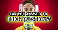 Challenge your brain with these 10 trick questions! Try the quiz and see how many you get correct, good luck!