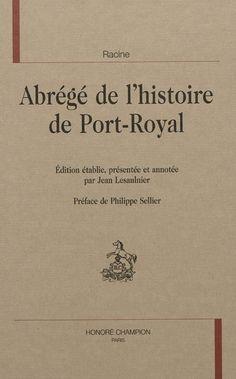 Jean Racine: Abrégé de l'histoire de Port-Royal (~1695 ) [ publié en 1767]