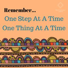 Always Remember! One thing at a time. One step at a time. Take a deep breathe, make a list, and get to it. Put one foot in front of the other. Live For Yourself, Finding Yourself, Time To Live, Mental Health Support, Lists To Make, Coping Skills, Always Remember, Self Development, First Step