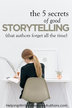The 5 Secrets of Good Storytelling (That Writers Forget All the Time) - Helping Writers Become Authors