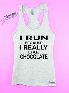 I Run Because I really Like Chocolate