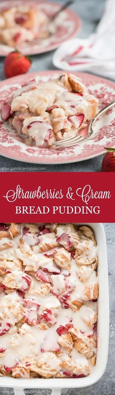 Enjoy your favorite berry in this scrumptious STRAWBERRIES AND CREAM BREAD PUDDING topped with the most delicious creamy glaze. #strawberries #breadpudding #summerdesserts