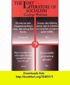 The Lost Literature of Socialism (9780718829865) George Watson , ISBN-10: 0718829867  , ISBN-13: 978-0718829865 ,  , tutorials , pdf , ebook , torrent , downloads , rapidshare , filesonic , hotfile , megaupload , fileserve