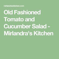 Old Fashioned Tomato and Cucumber Salad  - Mirlandra's Kitchen