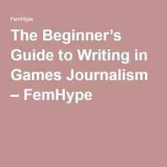 The Beginner's Guide to Writing in Games Journalism – FemHype