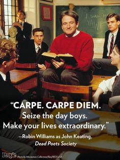 """My favourite film. Seize the day boys. Make your lives extraordinary."""" - Robin Williams as John Keating, Dead Poets Society (One of my favorite movies, too. Robin Williams Quotes, Image Film, Seize The Days, Movie Lines, Dirty Dancing, Thing 1, Love Your Life, Great Movies, Movie Quotes"""