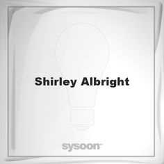 Shirley Albright: Page about Shirley Albright #member #website #sysoon #about