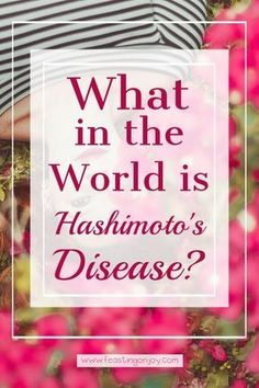 What in the World is Hashimoto's Disease? | Feasting On Joy #Exerciseandyourthyroid