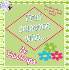French Find someone who...le printemps is a great speaking activity for French 1 or 2 students.  Includes a French vocabulary page, a Find Someone Who speaking activity, a French homework page, and speaking rubrics.  Click here to check it out!