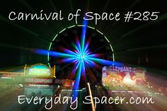 Carnival of Space #285 - everyday Spacer hosts the Carnival of Space for the first time!  Step right up and see the wonderful world of space bloggers in the carnival.  Your ticket is ready and waiting for you.
