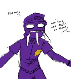 Fnaf purple guy ^^^ Repinning again XD I WILL GO WOLVERINE ON YOU *has knives between my fingers*