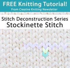 Free Knitting Tutorial from Creative Knitting newsletter: Stitch Deconstruction Series -- Stockinette Stitch by Tabetha Hedrick. Click on the photo to access the tutorial. Sign up for this free newsletter here: www.AnniesNewsletters.com.