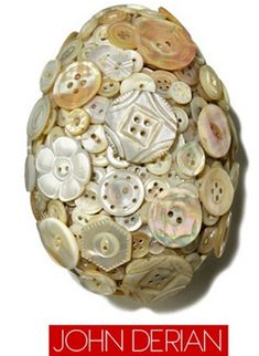 """One of Vogue's designer decadent Easter eggs. John Derian: """"The secret is out, I am button-obsessed and especially love mother of pearl buttons. I love how this very natural material can be so glamorous. Incredible Eggs, Mother Of Pearl Buttons, Vintage Buttons, Natural Materials, Easter Eggs, Shapes, Create, Folk, Random"""