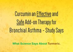 Research indicates that curcumin improves lung condition and helps by dilating and reducing inflammation of air passages in case of Bronchial Asthma.