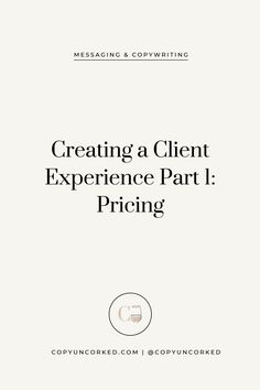 Creating a Client Experience Part Pricing from Copy Uncorked Business Advice, Business Website, Business Planning, Online Business, Business Meme, Business Education, Business Design, Creative Business, Creative Studio