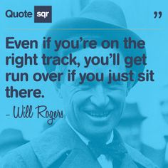 Even if you're on the right track, you'll get run over if you just sit there. - Will Rogers #quotesqr #quotes #motivationalquotes