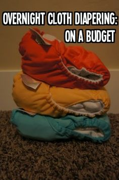 C, G & Mr. B: Family, Friends & Fun: Overnight Night Cloth Diapering- 4 easy cheap ways to get your cloth diaper to last all night.