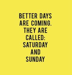 Better days are coming.