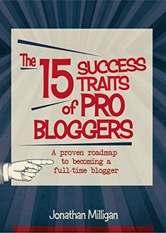 Amazon.com: The 15 Success Traits of Pro Bloggers: A Proven Roadmap to Becoming a Full-Time Blogger eBook: Jonathan Milligan: Kindle Store