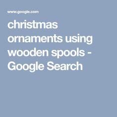 christmas ornaments using wooden spools - Google Search