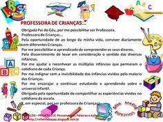PROFESSORA DE CRIANÇAS     Ana Maria Louzada     Obrigada Pai do Céu, por me possibilitar ser Professora.   Professora de Crianças.....