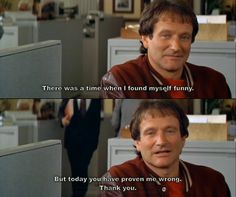 Mrs. Doubtfire...bahaha I feel like this when someone doesn't find me as funny as i do