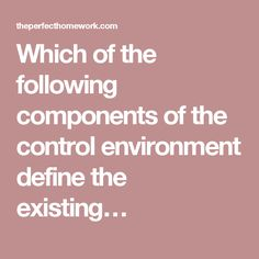 Which of the following components of the control environment define the existing…