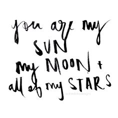 'You are my SUN my MOON and all of my STARS' ♡ @okiedokedesigns info.okiedoke@gmail.com Instagram: okiedokedesigns #handwritten #quote #love #stars #sun #moon #happy #love #typography #pen #ink #paper #font #writing